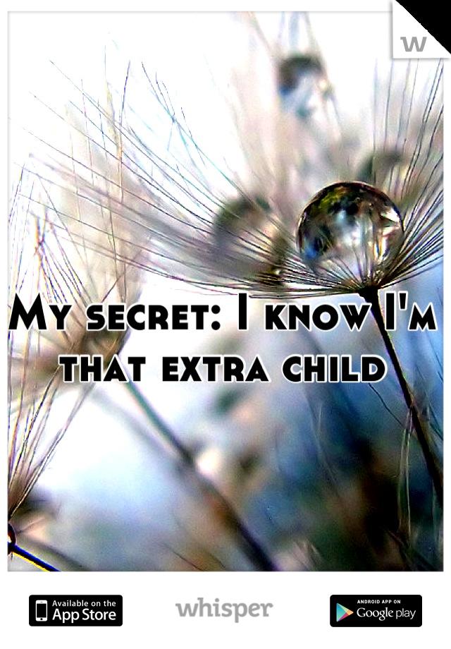 My secret: I know I'm that extra child