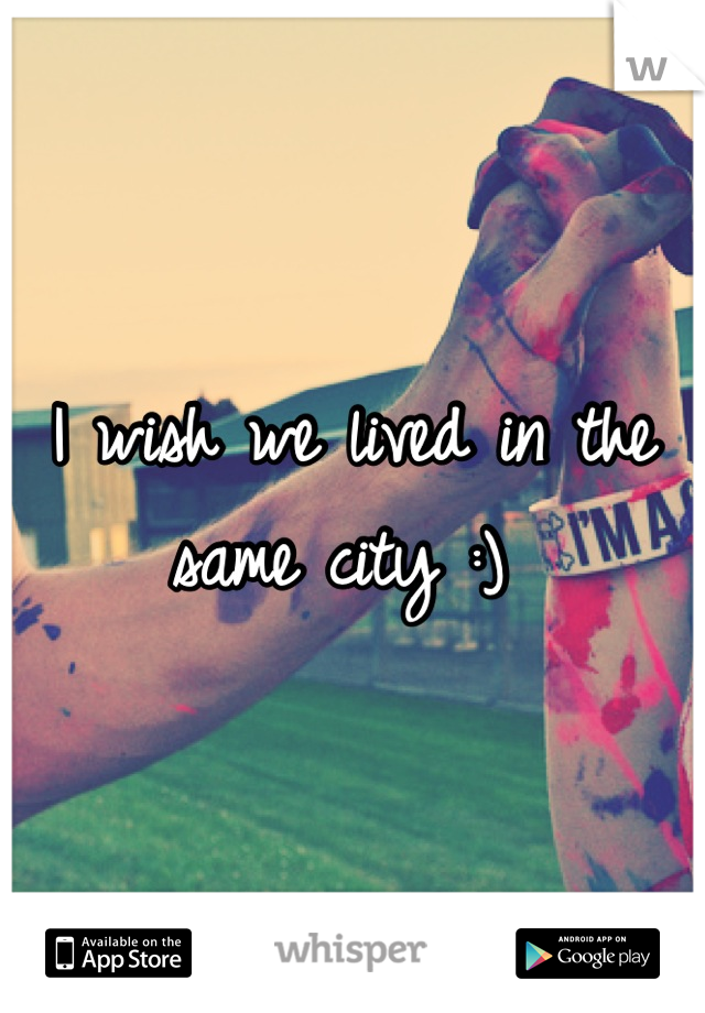 I wish we lived in the same city :)
