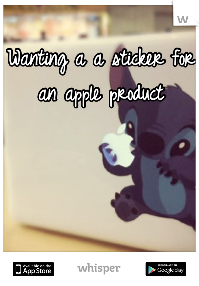 Wanting a a sticker for an apple product