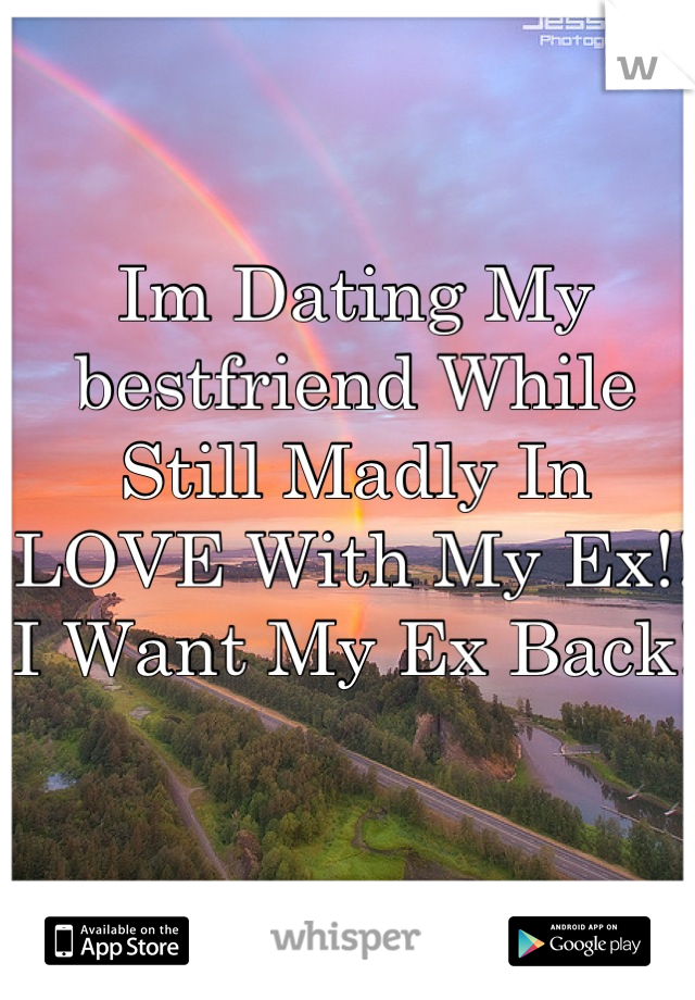 Im Dating My bestfriend While Still Madly In LOVE With My Ex!!  I Want My Ex Back!