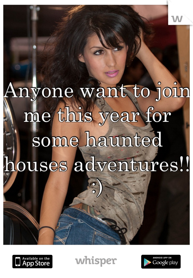 Anyone want to join me this year for some haunted houses adventures!! :)
