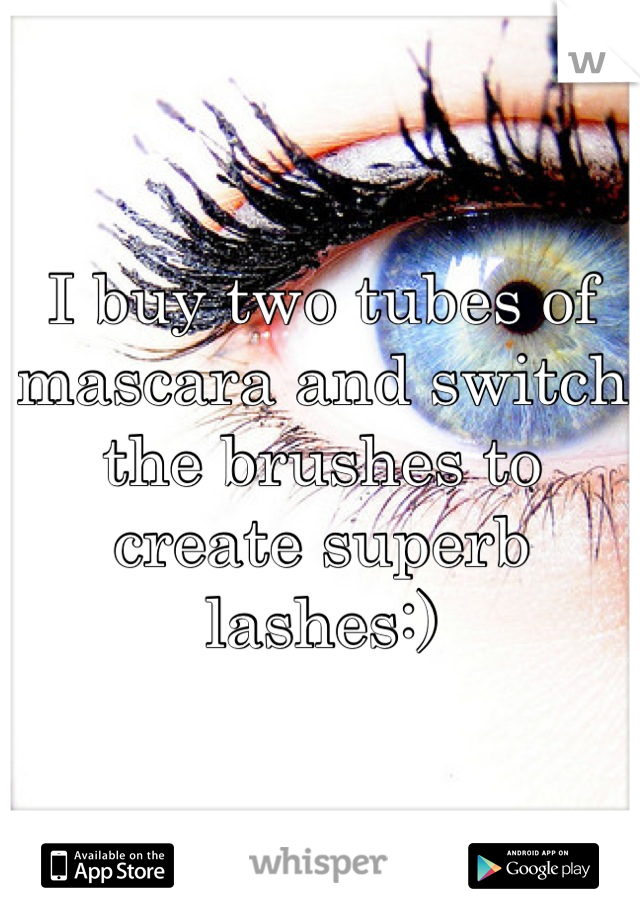 I buy two tubes of mascara and switch the brushes to create superb lashes:)