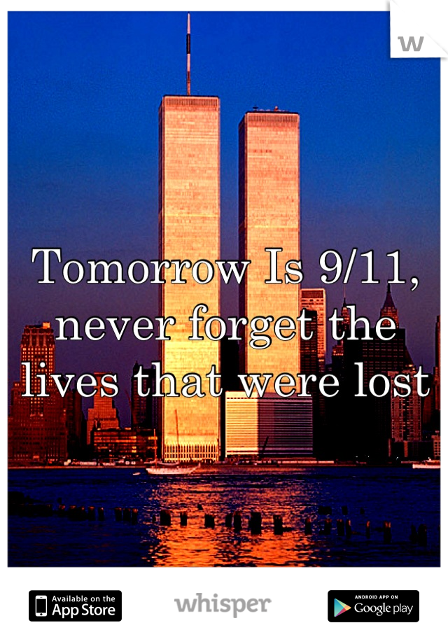 Tomorrow Is 9/11, never forget the lives that were lost