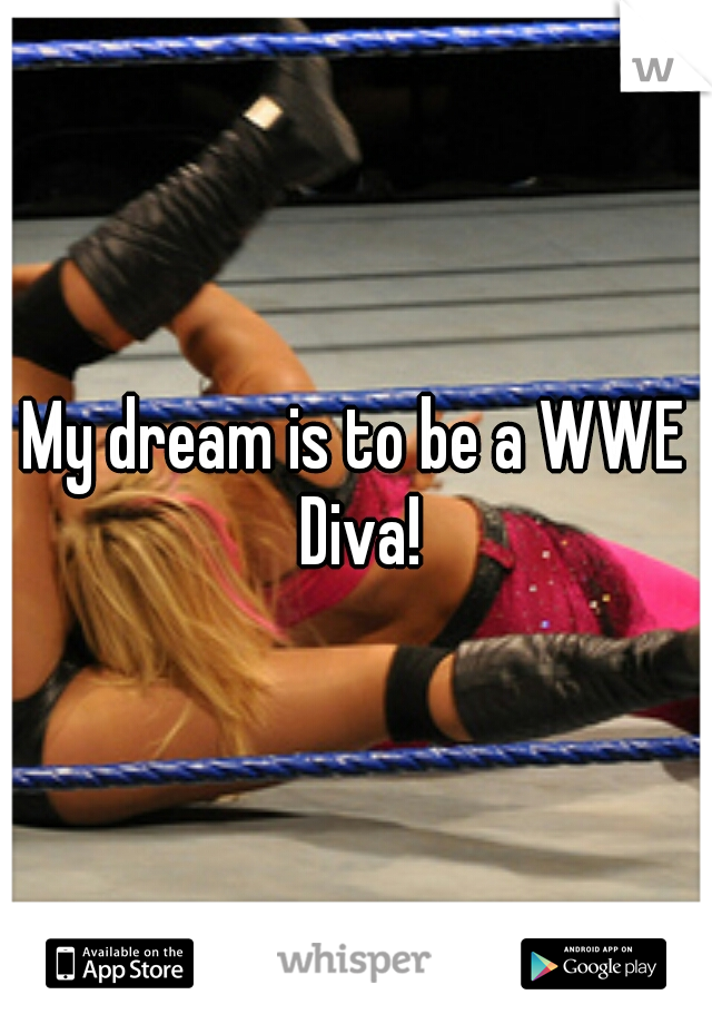 My dream is to be a WWE Diva!