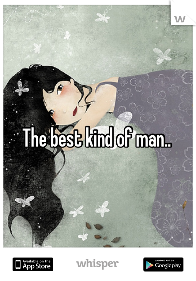 The best kind of man..