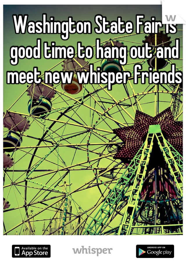 Washington State Fair is good time to hang out and meet new whisper friends