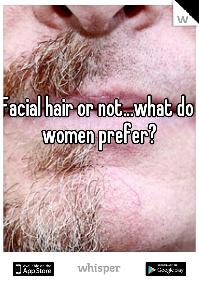 Facial hair or not...what do women prefer?