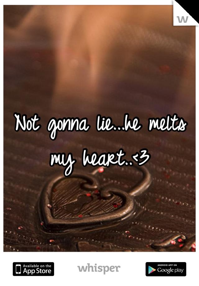 Not gonna lie...he melts my heart..<3