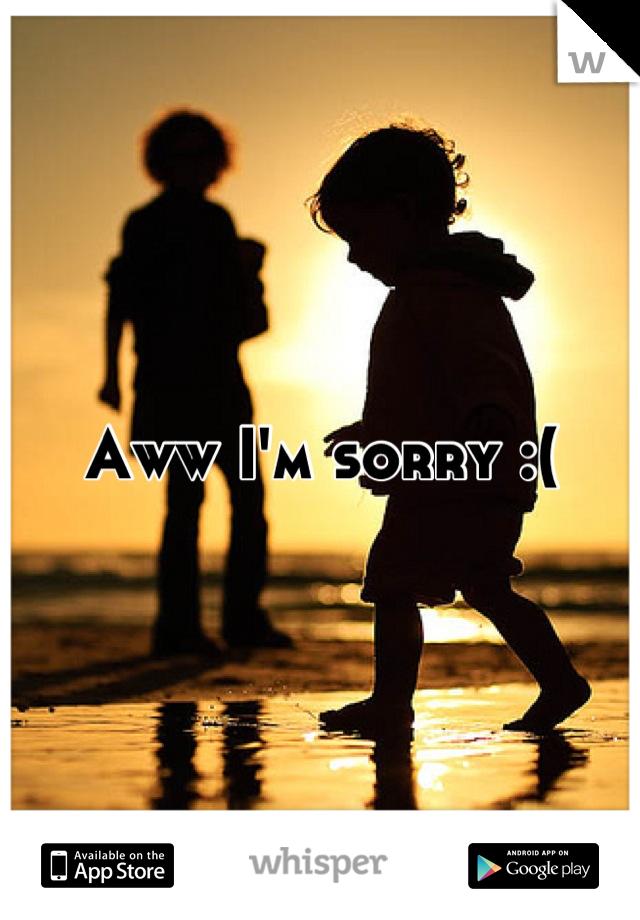 Aww I'm sorry :(