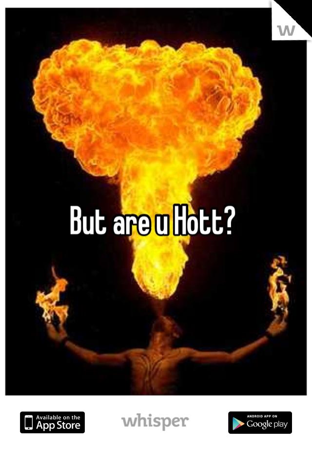 But are u Hott?