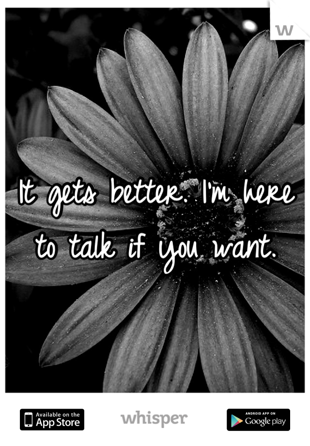 It gets better. I'm here to talk if you want.