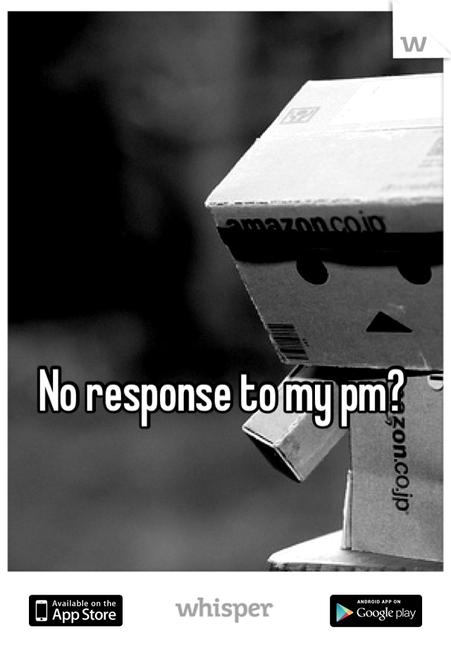No response to my pm?