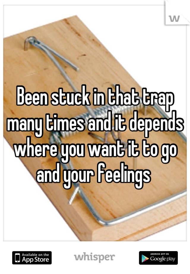 Been stuck in that trap many times and it depends where you want it to go and your feelings