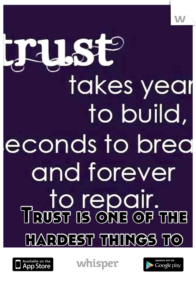 Trust is one of the hardest things to have with someone!