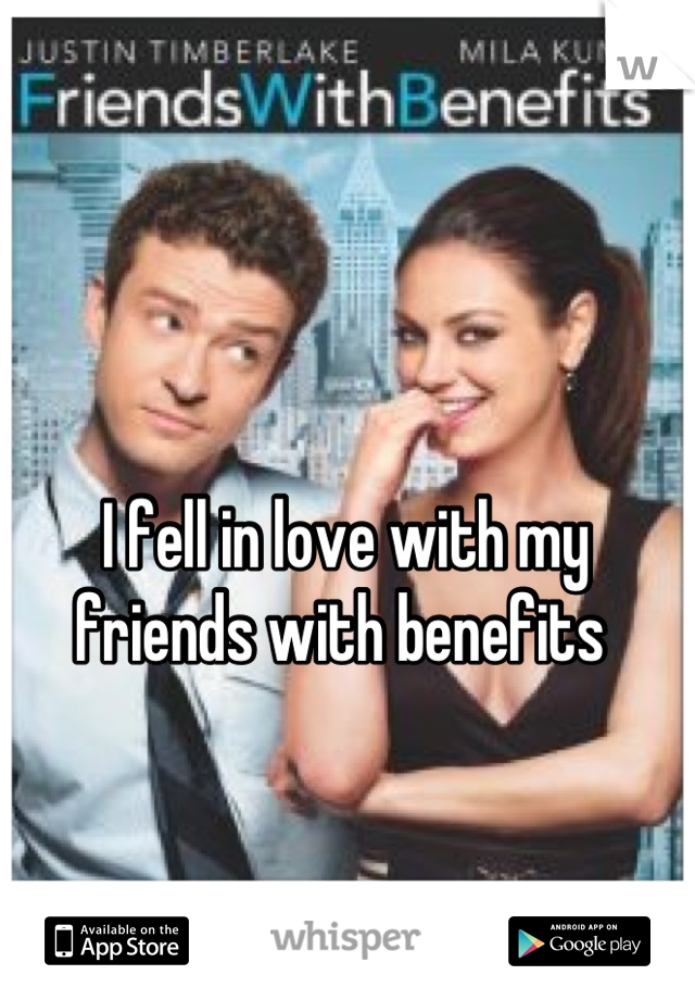 I fell in love with my friends with benefits