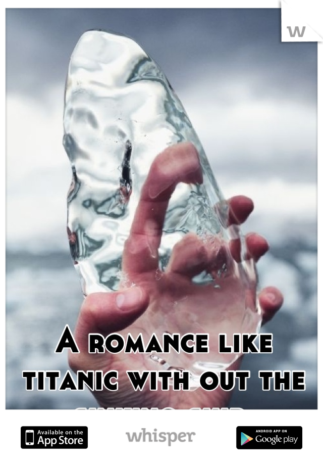 A romance like titanic with out the sinking ship