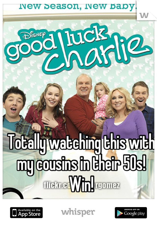 Totally watching this with my cousins in their 50s! Win!