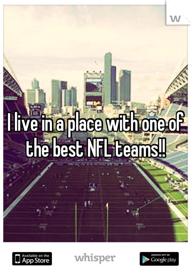 I live in a place with one of the best NFL teams!!