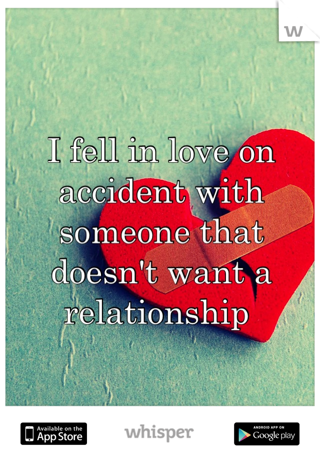 I fell in love on accident with someone that doesn't want a relationship