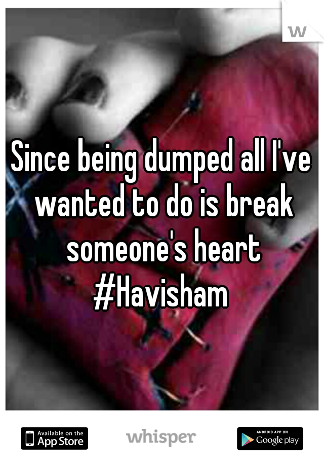 Since being dumped all I've wanted to do is break someone's heart #Havisham
