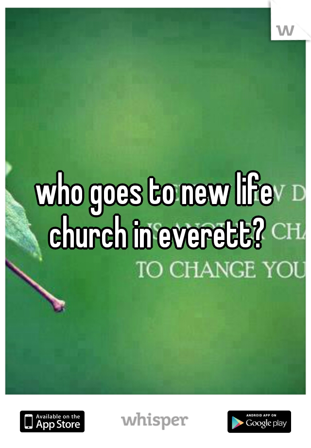 who goes to new life church in everett?