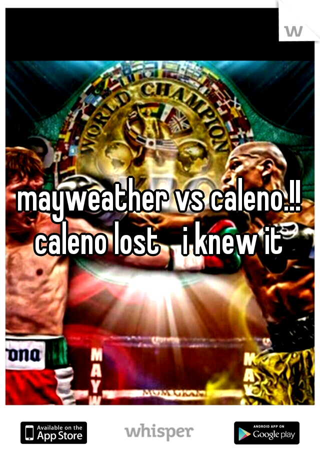 mayweather vs caleno.!! caleno lost  i knew it