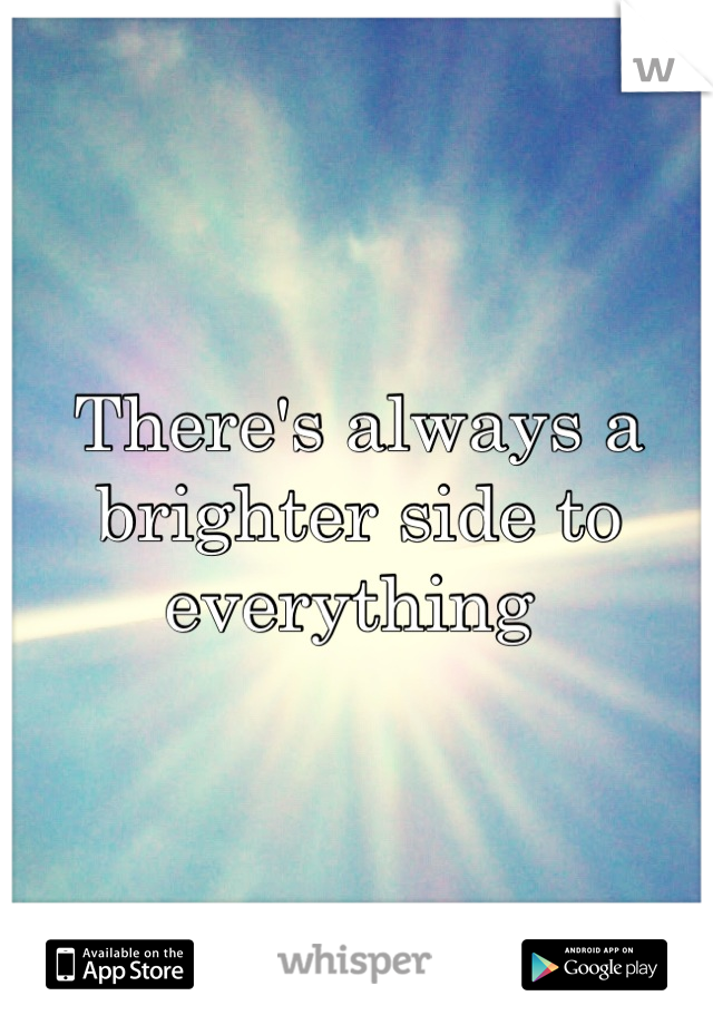 There's always a brighter side to everything