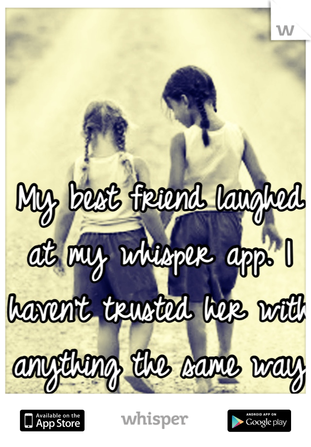 My best friend laughed at my whisper app. I haven't trusted her with anything the same way since.