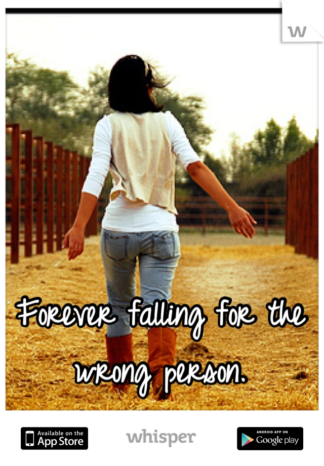 Forever falling for the wrong person. Forever alone.