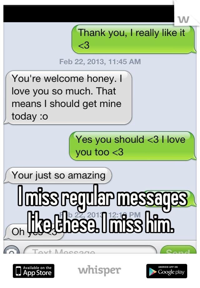 I miss regular messages like these. I miss him.