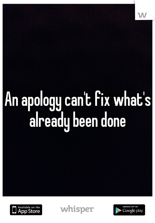 An apology can't fix what's already been done