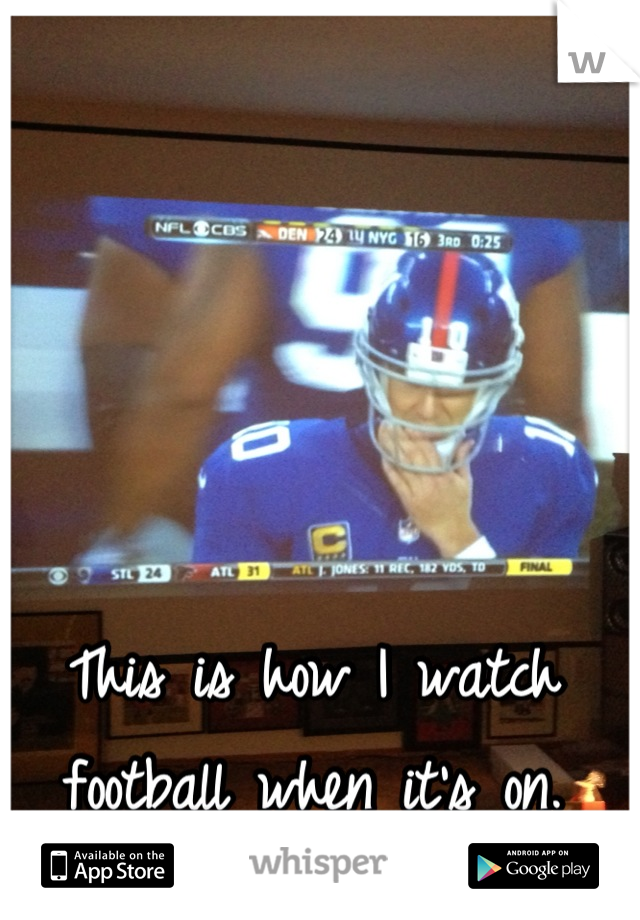 This is how I watch football when it's on.