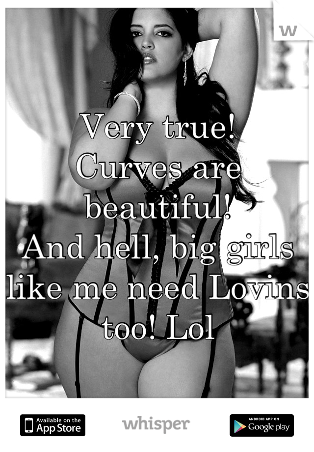 Big girls are beautiful too