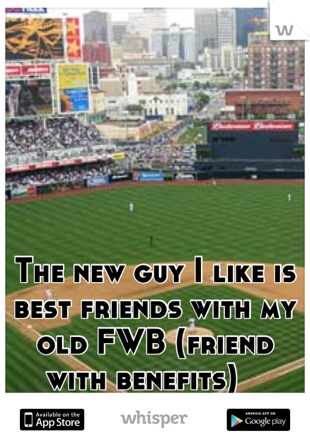 The new guy I like is best friends with my old FWB (friend with benefits)