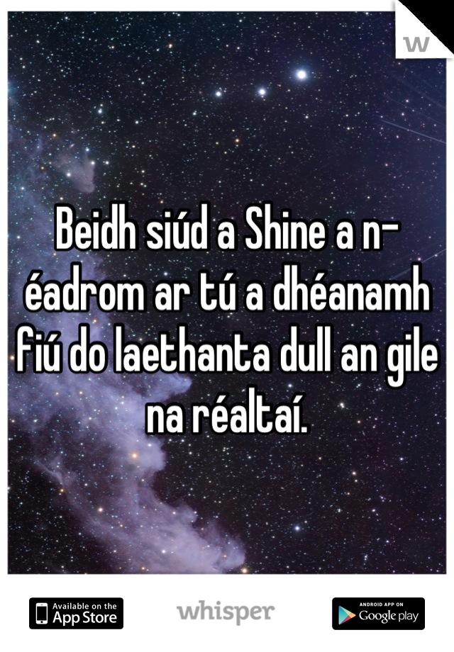 Beidh siúd a Shine a n-éadrom ar tú a dhéanamh fiú do laethanta dull an gile na réaltaí.