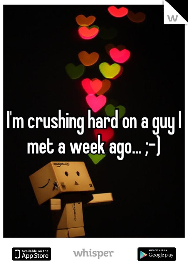 I'm crushing hard on a guy I met a week ago... ;-)
