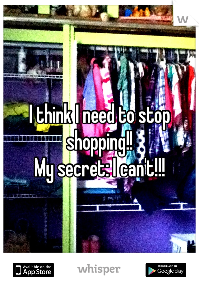 I think I need to stop shopping!!  My secret: I can't!!!