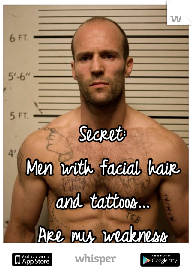 Secret: Men with facial hair and tattoos... Are my weakness