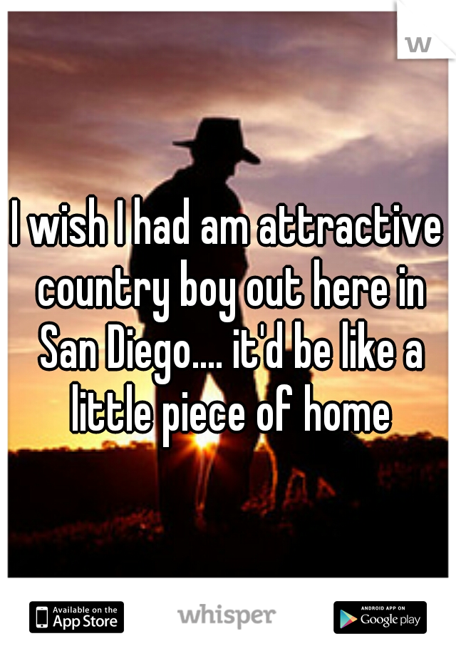 I wish I had am attractive country boy out here in San Diego.... it'd be like a little piece of home