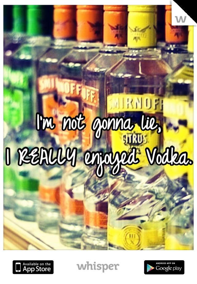 I'm not gonna lie, I REALLY enjoyed Vodka.