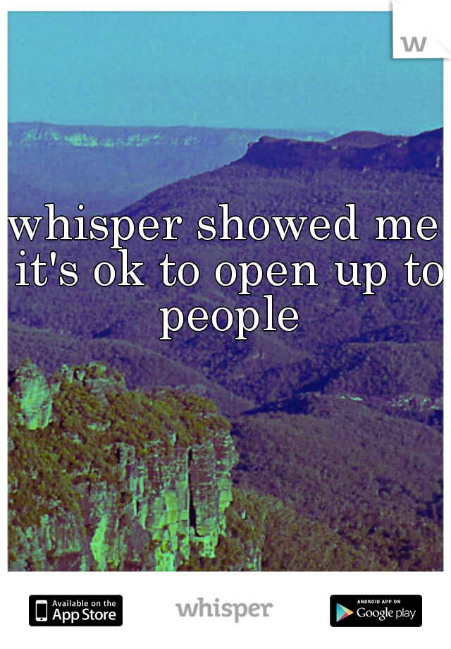 whisper showed me it's ok to open up to people