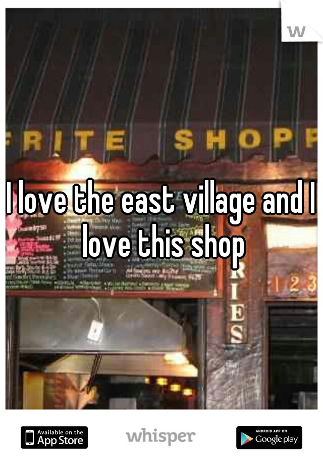 I love the east village and I love this shop