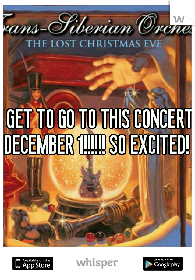 I GET TO GO TO THIS CONCERT DECEMBER 1!!!!!! SO EXCITED!