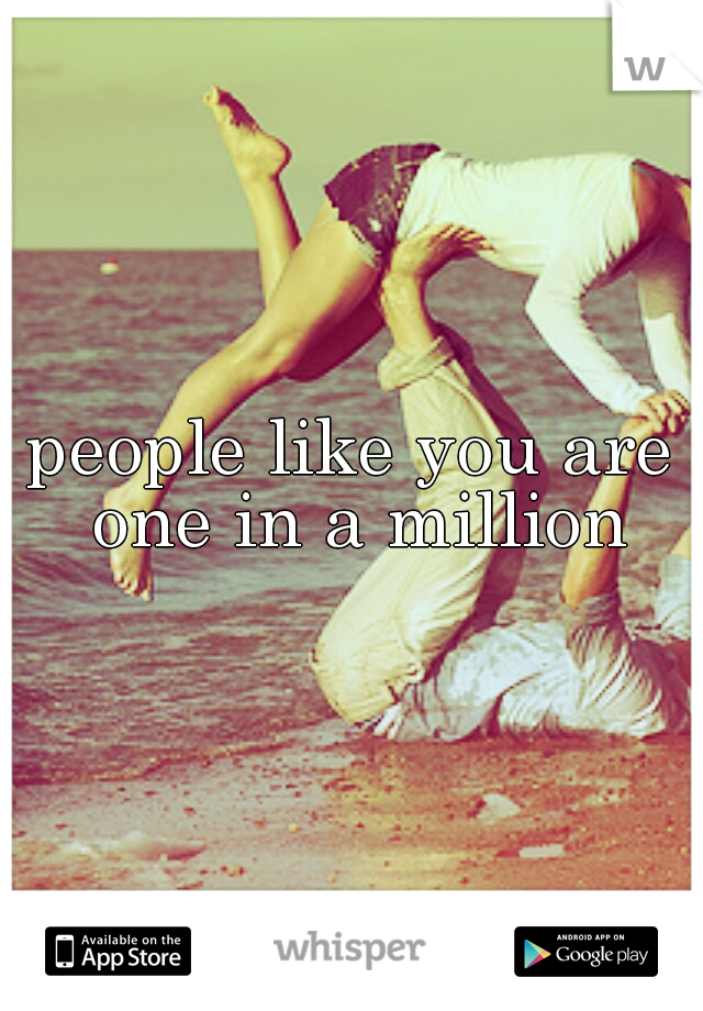 people like you are one in a million