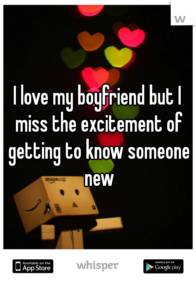 I love my boyfriend but I miss the excitement of getting to know someone new