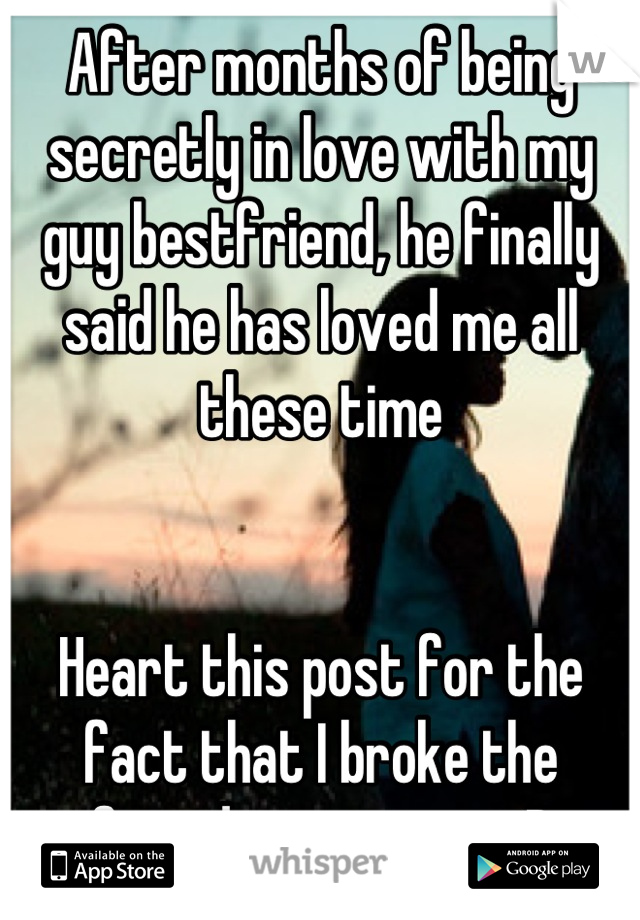 After months of being secretly in love with my guy bestfriend, he finally said he has loved me all these time   Heart this post for the fact that I broke the friend-zone curse :D