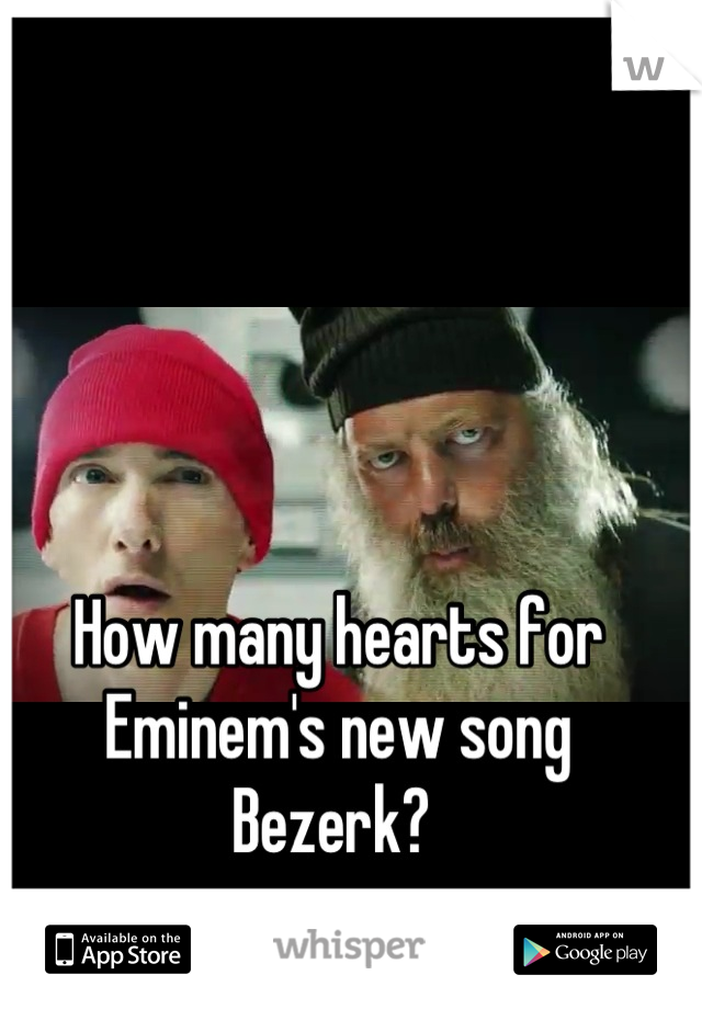 How many hearts for Eminem's new song Bezerk?