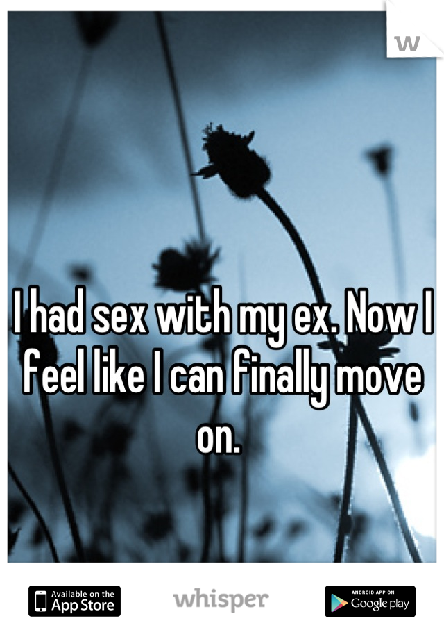 I had sex with my ex. Now I feel like I can finally move on.