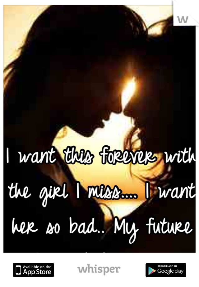 I want this forever with the girl I miss.... I want her so bad.. My future wife am baby mum.. ❤