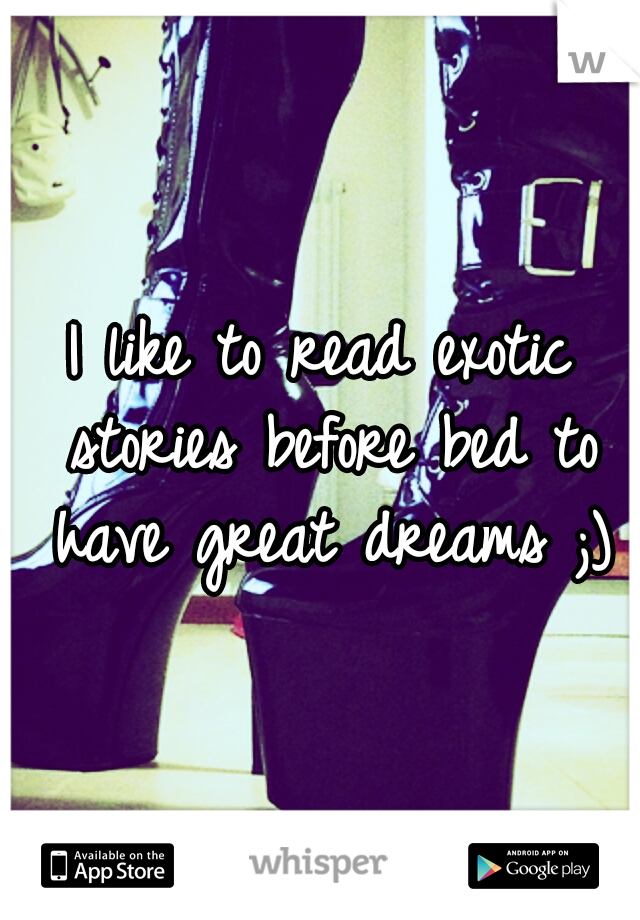 I like to read exotic stories before bed to have great dreams ;)